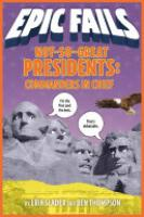 Cover image for Not-So-Great Presidents: Commanders in Chief (Epic Fails #3)