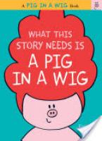 Cover image for What This Story Needs Is a Pig in a Wig