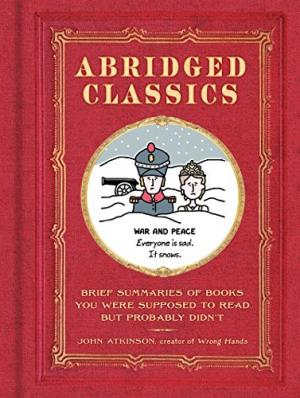 Abridged Classics: Brief Summaries of Books You Were Supposed to Read But Probably Didn't
