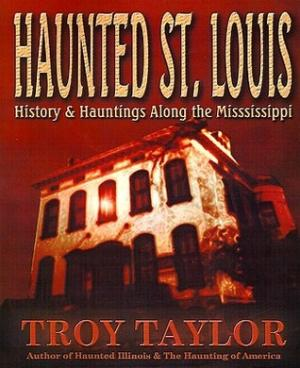 Haunted St. Louis: History & Hauntings Along the Mississippi