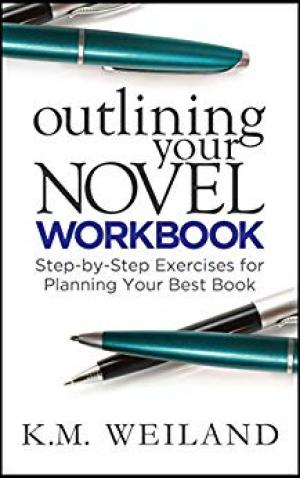Outlining Your Novel Workbook: Step-by-step exercise for planning your best book