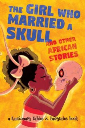 The Girl Who Married A Skull and Other African Stories