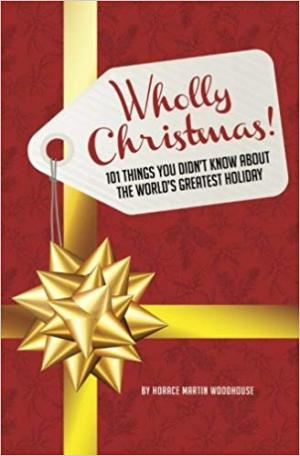 Wholly Christmas!: 101 Things You Didn't Know About the World's Greatest Holiday